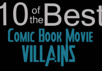 10 of the Best…Comic Book Movie Villains