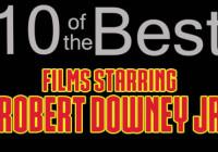 10 of the Best…Films Starring Robert Downey Jr