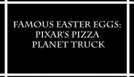 Famous Easter Eggs: Pixar's Pizza Planet Truck