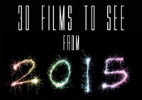 30 Films To See From 2015!