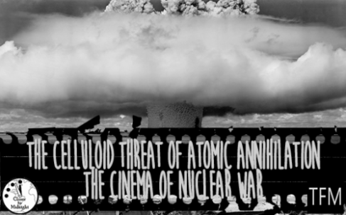 The Celluloid Threat of Atomic Annihilation – The Cinema of Nuclear War.