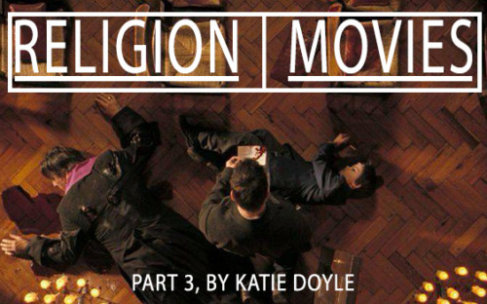 Katie Doyle's 'Movies I Had A Religious/Spiritual Experience With' Part 3