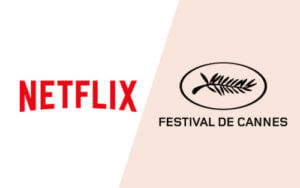 Netflix versus Cannes All You Need to Know