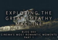 Exploring the Great Empathy Machine – Cinema's Most Romantic Moments Part 1