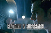 Why I Refuse to Watch the Snyder Cut: Part Two – Batmeh v Supermeh