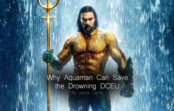 Why Aquaman Can Save the Drowning DCEU