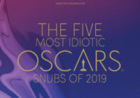 The Five Most Idiotic Oscar Snubs 2019