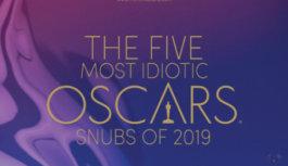 The Five Most Idiotic Oscar Snubs 2019