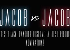 Jacob vs. Jacob: Does Black Panther Deserve a Best Picture Nomination?
