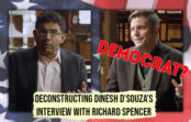 No, You Are: Deconstructing Dinesh D'Souza's Interview with Richard Spencer