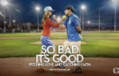 So Bad It's Good: Pitching Love and Catching Faith