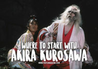 Where to Start with Akira Kurosawa