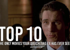 The Only Movies Your Douchebag Ex Has Ever Seen – Top 10