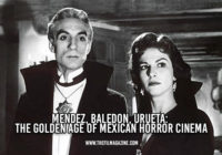 Mendez, Baledon, Urueta: The Golden Age of Mexican Horror Cinema