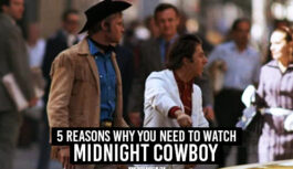 5 Reasons Why You Need to Watch Midnight Cowboy