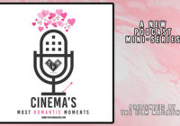 """Cinema's Most Romantic Moments"" – The Film Magazine Podcast"