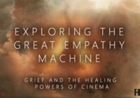 Exploring the Great Empathy Machine – Grief and the Healing Powers of Cinema